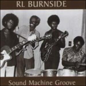 Sound Machine Groove - Vinile LP di R.L. Burnside
