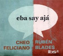 Eba Say Aja - CD Audio di Ruben Blades,Cheo Feliciano