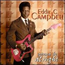 Gonna Be Alright - CD Audio di Eddie C. Campbell