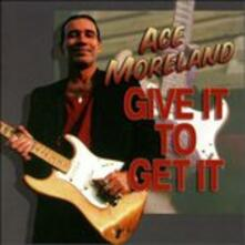 Give It To Get It - CD Audio di Ace Moreland