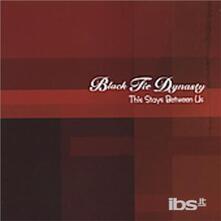 This Stays Between Us - CD Audio di Black Tie Dynasty