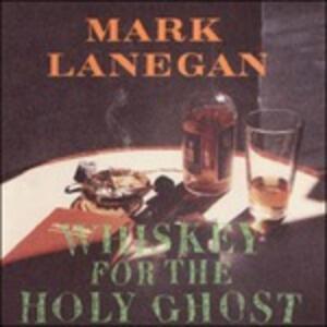 Whiskey for the Holy Ghost - Vinile LP di Mark Lanegan