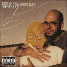 Shut Up, You Fucking Baby - CD Audio di David Cross