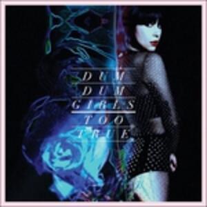 Too True - Vinile LP di Dum Dum Girls