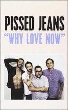 Why Love Now (Musicassetta) - Musicassetta di Pissed Jeans