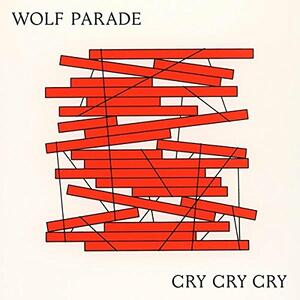 Cry Cry Cry - Vinile LP di Wolf Parade