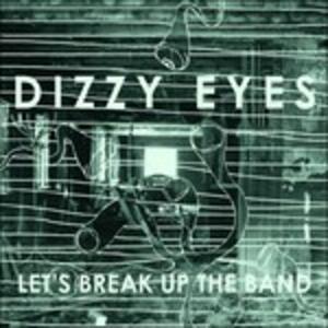 Let's Break Up the Band - Vinile LP di Dizzy Eyes