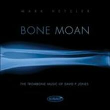 Bone Moan. The Trombone.. - CD Audio di Mark Hetzler