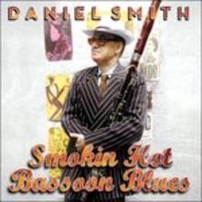 Smokin' Hot Bassoon Blues - CD Audio di Daniel Smith