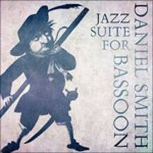 Jazz Suite for Bassoon - CD Audio di Daniel Smith