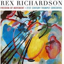 Freedom of Movement. 21st Century Trumpet Concert - CD Audio di Rex Richardson