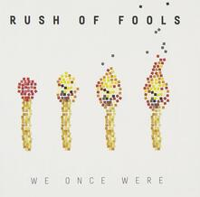 We Once Were - CD Audio di Rush of Fools