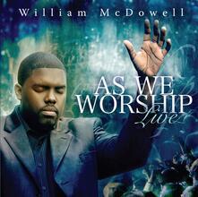 As We Worship Live - CD Audio di William McDowell