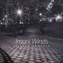 Startin' Sumthin' - CD Audio di Imani Winds