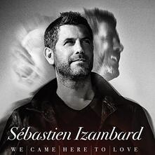We Came Here to Love - CD Audio di Sebastien Izambard