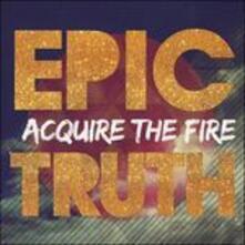 Epic Truth - CD Audio di Acquire the Fire