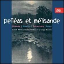 Pelléas et Mélisande - CD Audio di Claude Debussy,Arnold Schönberg,Jean Sibelius,Gabriel Fauré,Czech Philharmonic Orchestra,Serge Baudo