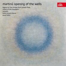 L'apertura dei pozzi - La leggenda del fumo del fuoco di patate - Mike delle montagne - CD Audio di Bohuslav Martinu