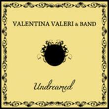 Undreamed - CD Audio di Valentina Valeri