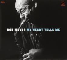 My Heart Tells Me - CD Audio di Bob Mover
