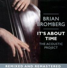 It's About Time. Acoustic - CD Audio di Brian Bromberg