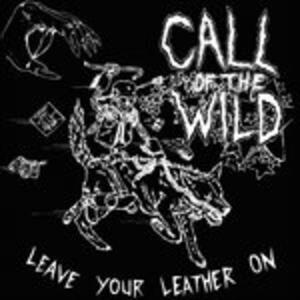 Leave Your Leather on - Vinile LP di Call of the Wild