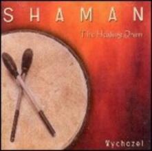 Shaman. The Healing Drum - CD Audio di Wychazel