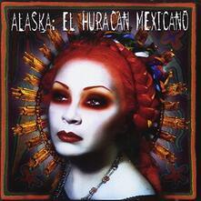 El Huracan Mexicano - CD Audio di Alaska