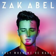 Only When We're Naked - CD Audio di Zak Abel