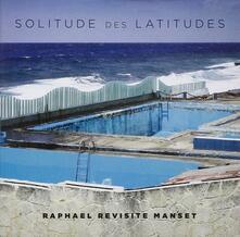 Solitude des Latitudes - CD Audio di Raphael
