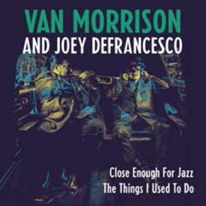 Close Enough for Jazz - The Things I Used to Do - Vinile 7'' di Van Morrison,Joey DeFrancesco
