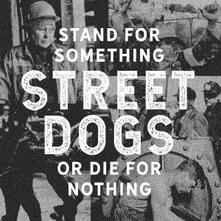 Stand for Something or Die for Nothing - CD Audio di Street Dogs