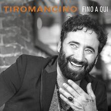 Fino a qui (Digipack) - CD Audio di Tiromancino