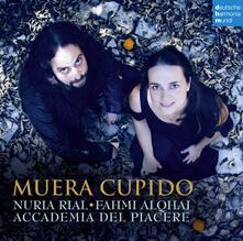 Muera Cupido - CD Audio di Nuria Rial,Accademia del Piacere,Fahmi Alqhai