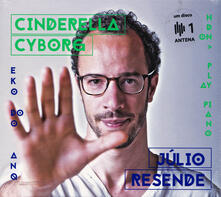 Cinderella Cyborg - CD Audio di Julio Resende