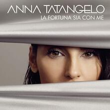 La fortuna sia con me (Sanremo 2019) - CD Audio di Anna Tatangelo