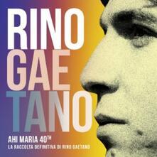 Ahi Maria 40th. La raccolta definitiva di Rino Gaetano - CD Audio di Rino Gaetano