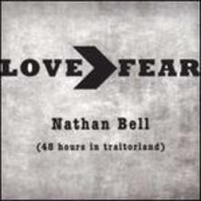 Love>fear. 48 Hours in - CD Audio di Nathan Bell
