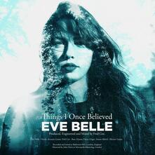 Things I Once Believed - CD Audio di Eve Belle