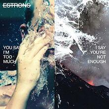You Say I'm Too Much, I Say You're Not Enough - CD Audio di Estrons