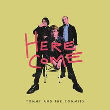 Here Come - CD Audio di Tommy and the Commies