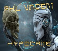 Hypocrite (Digipack) - CD Audio di Phil Vincent