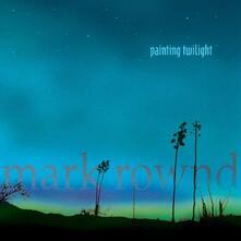 Painting Twilight - CD Audio di Mark Rownd