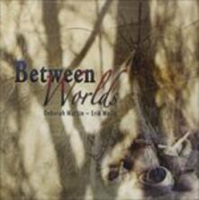 Between Worlds - CD Audio di Erik Wollo,Deborah Martin