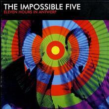 Eleven Hours In Antwerp - CD Audio di Impossible Five