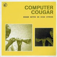 Rough Notes on High Stres - CD Audio di Computer Cougar