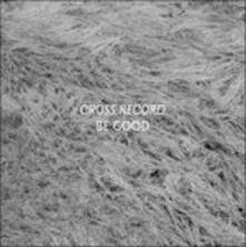 Be Good - CD Audio di Cross Record