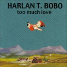 Too Much Love - CD Audio di Harlan T. Bobo