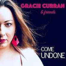 Gracie Curran & Friends. Come Undone - CD Audio di Gracie Curran