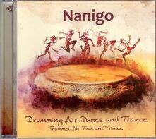Drumming for Dance and Trance - CD Audio di Nanigo